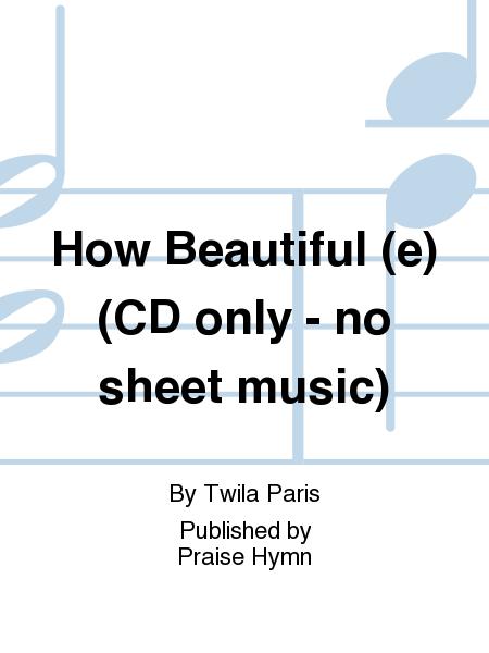 How Beautiful (e) (CD only - no sheet music)