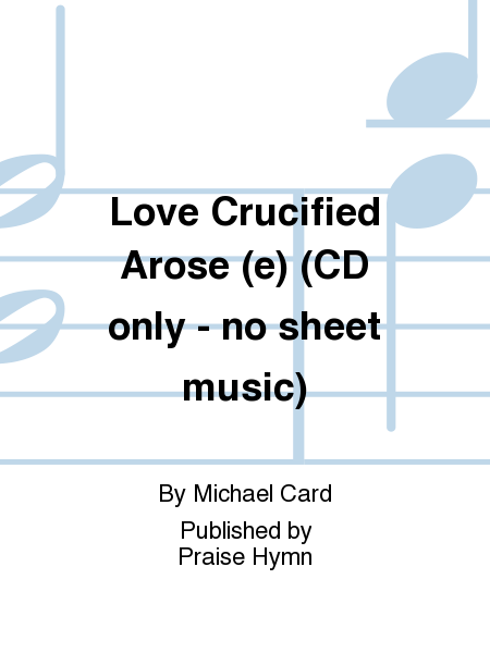Love Crucified Arose (e) (CD only - no sheet music)