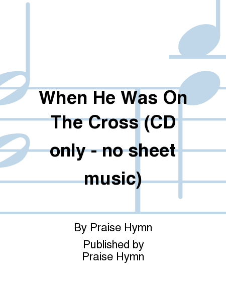 When He Was On The Cross (CD only - no sheet music)