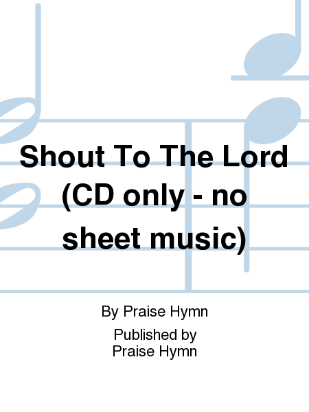 Shout To The Lord (CD only - no sheet music)