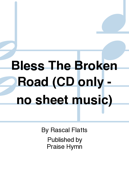 Bless The Broken Road (CD only - no sheet music)
