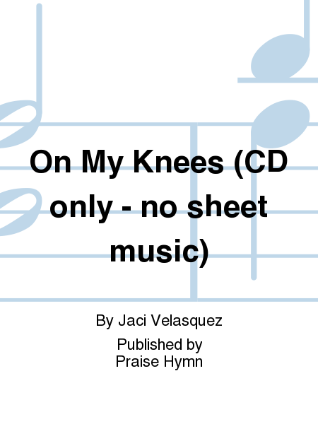 On My Knees (CD only - no sheet music)