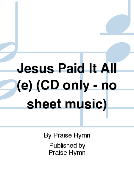 Jesus Paid It All (e) (CD only - no sheet music)