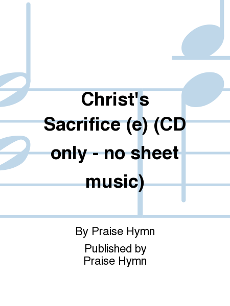 Christ's Sacrifice (e) (CD only - no sheet music)