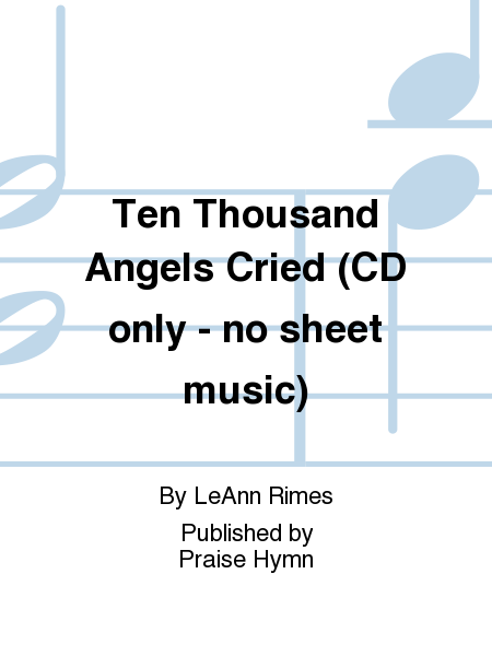 Ten Thousand Angels Cried (CD only - no sheet music)