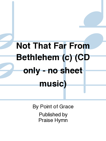 Not That Far From Bethlehem (c) (CD only - no sheet music)