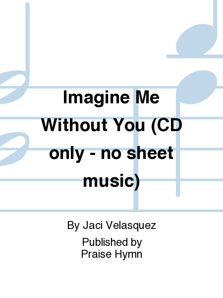 Imagine Me Without You (CD only - no sheet music)