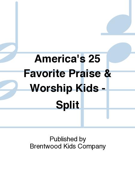 America's 25 Favorite Praise & Worship Kids - Split