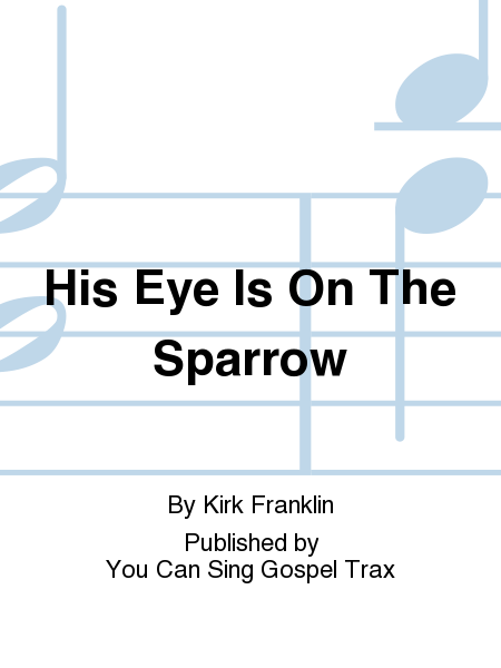 His Eye Is On The Sparrow