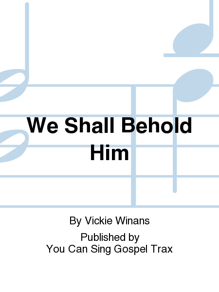 We Shall Behold Him