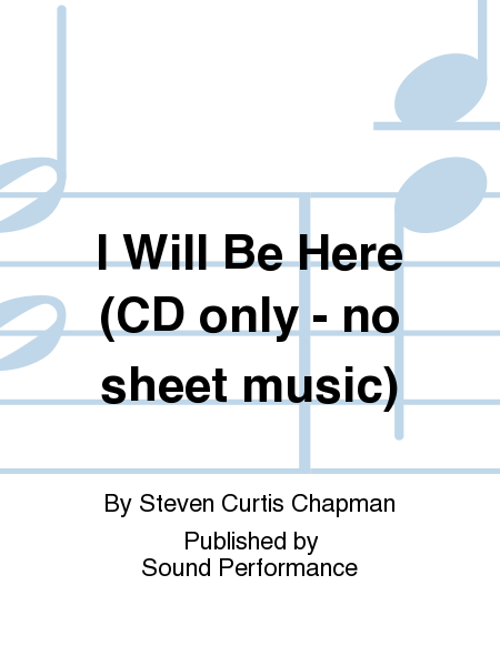 I Will Be Here (CD only - no sheet music)