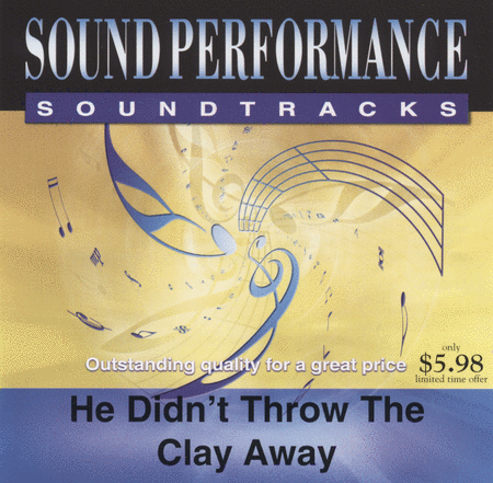 He Didn't Throw The Clay Away (CD only - no sheet music)