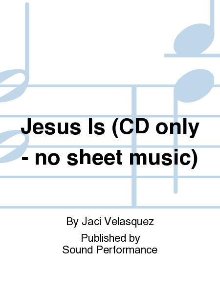 Jesus Is (CD only - no sheet music)