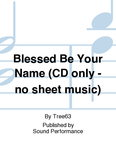 Blessed Be Your Name (CD only - no sheet music)