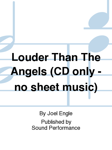 Louder Than The Angels (CD only - no sheet music)