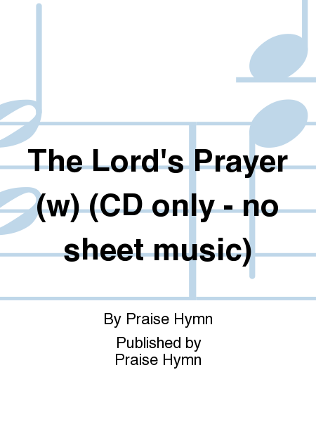 The Lord's Prayer (w) (CD only - no sheet music)