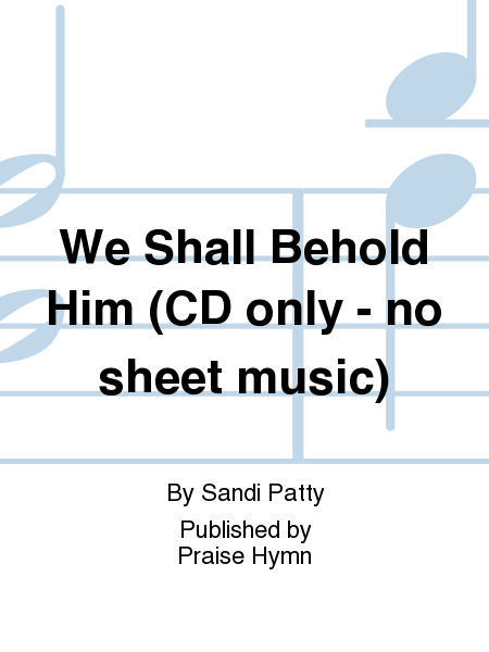 We Shall Behold Him (CD only - no sheet music)