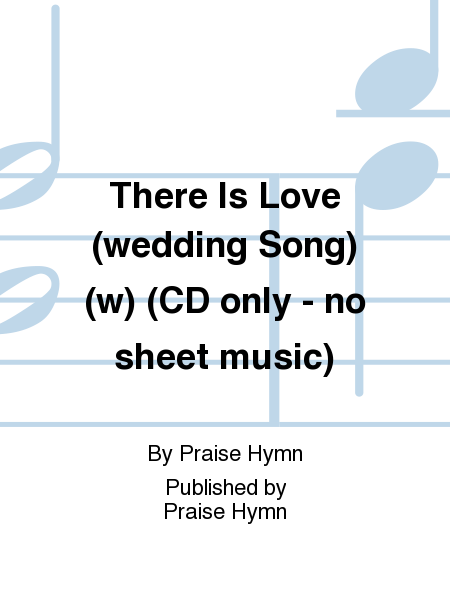 There Is Love (wedding Song) (w) (CD only - no sheet music)