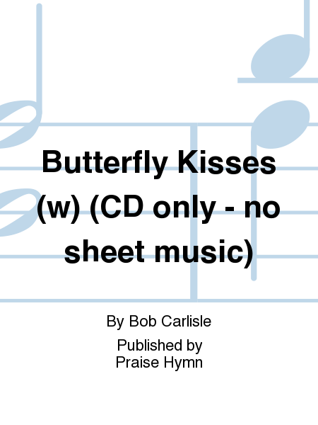 Butterfly Kisses (w) (CD only - no sheet music)