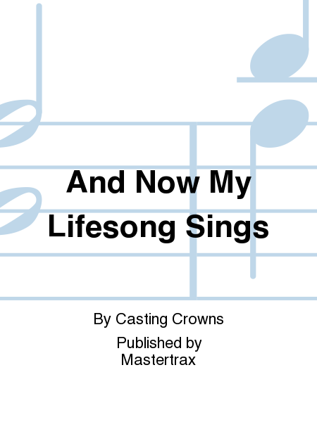 And Now My Lifesong Sings