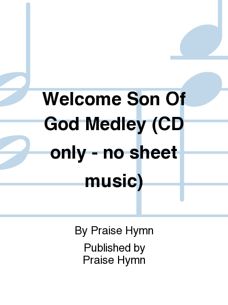 Welcome Son Of God Medley (CD only - no sheet music)