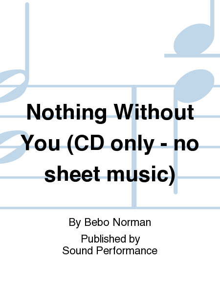 Nothing Without You (CD only - no sheet music)
