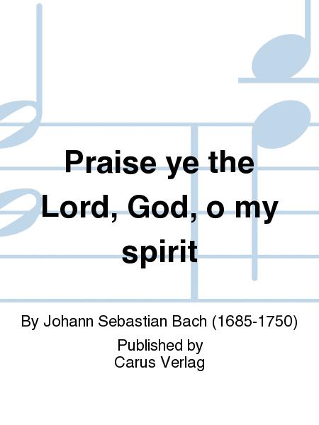 Praise ye the Lord, God, o my spirit