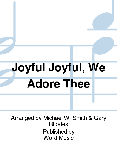 Joyful Joyful, We Adore Thee