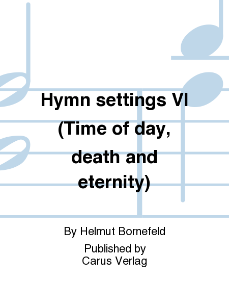 Hymn settings VI (Time of day, death and eternity)