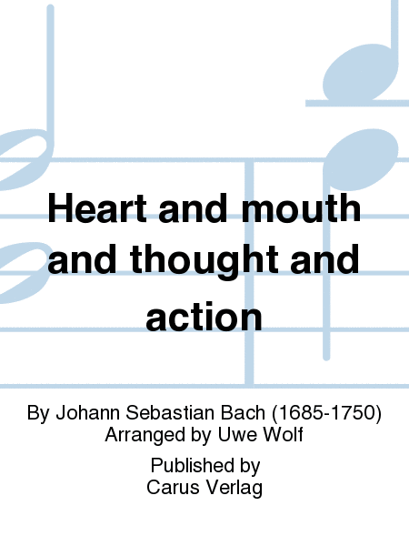 Heart and mouth and thought and action