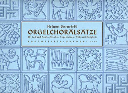 Orgelchoralsatze III (Lob, Glaube, Tageszeiten, Ewigkeit)
