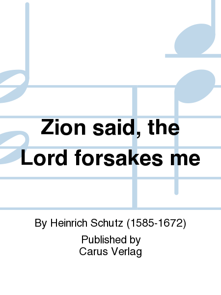 Zion said, the Lord forsakes me