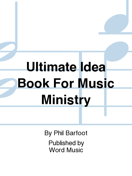 Ultimate Idea Book For Music Ministry