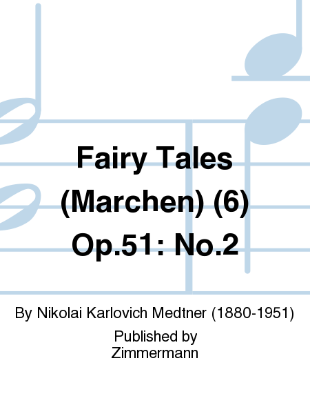 Fairy Tales (Marchen) (6) Op. 51: No. 2