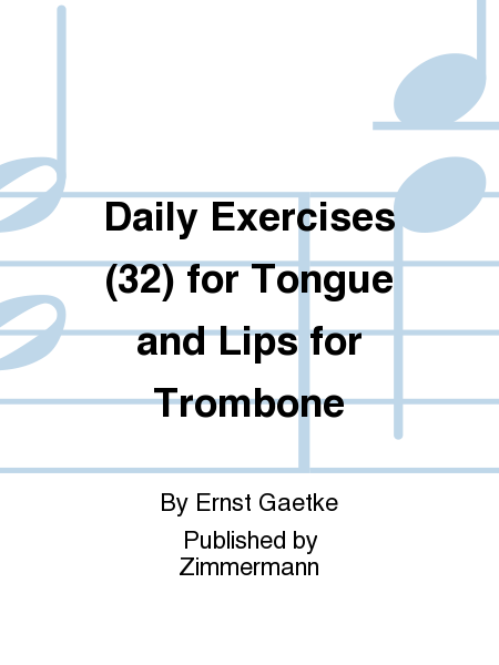 Daily Exercises (32) for Tongue and Lips for Trombone