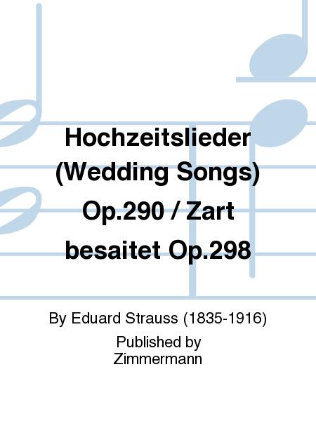 Hochzeitslieder (Wedding Songs) Op.290 / Zart besaitet Op.298
