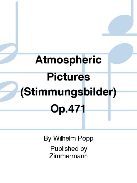 Atmospheric Pictures (Stimmungsbilder) Op. 471
