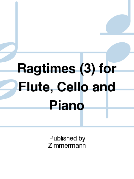 Ragtimes (3) for Flute, Cello and Piano