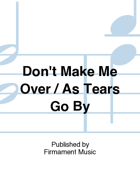 Don't Make Me Over / As Tears Go By