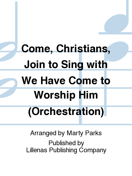 Come, Christians, Join to Sing with We Have Come to Worship Him (Orchestration)