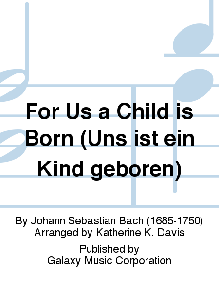 For Us a Child is Born (Uns ist ein Kind geboren)