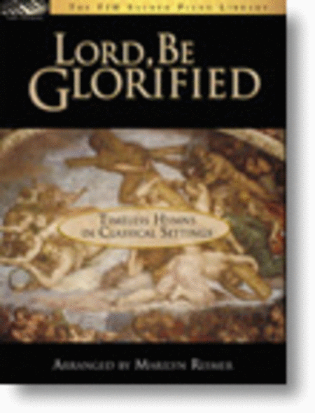 Lord, Be Glorified (Timeless Hymns in Classical Settings)
