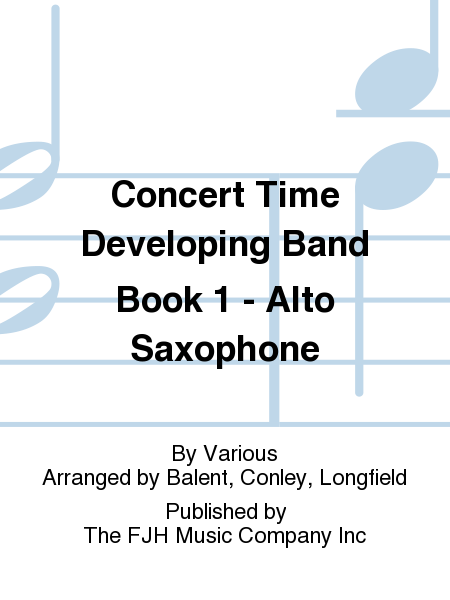 Concert Time Developing Band Book 1 - Alto Saxophone