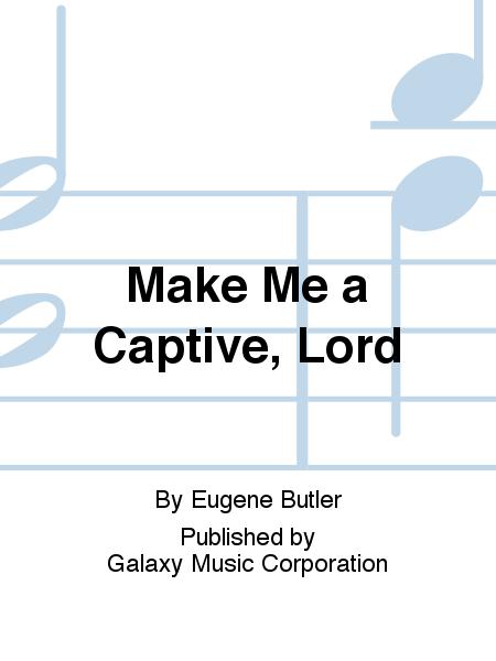 Make Me a Captive, Lord