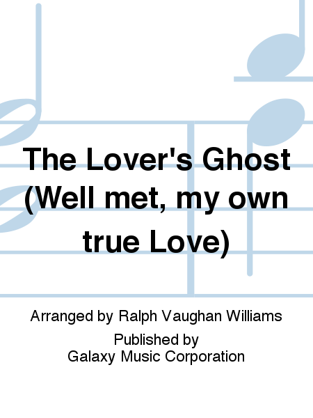 The Lover's Ghost (Well met, my own true Love)