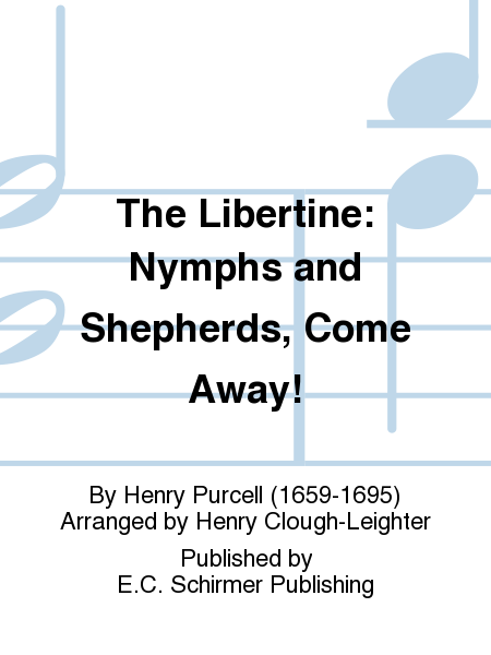 The Libertine: Nymphs and Shepherds, Come Away!