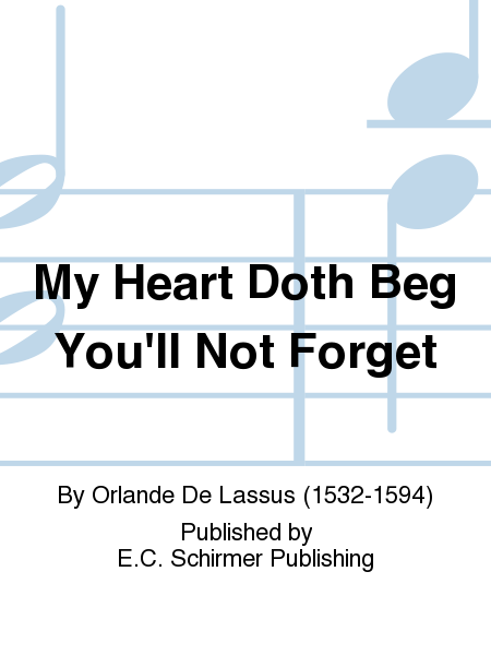 My Heart Doth Beg You'll Not Forget