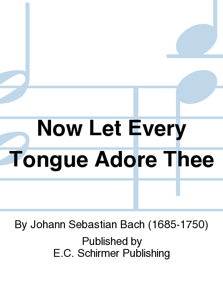 Now Let Every Tongue Adore Thee