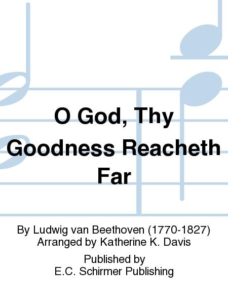 O God, Thy Goodness Reacheth Far