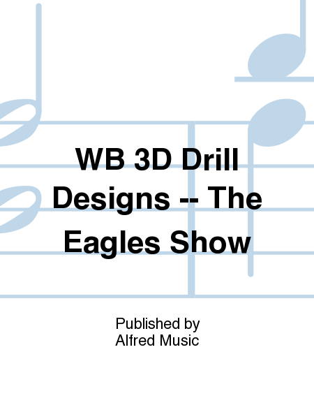 WB 3D Drill Designs -- The Eagles Show